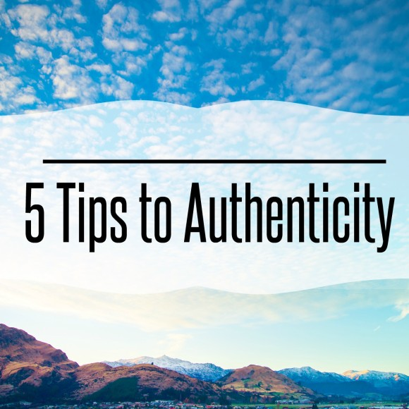 5 Tips toAuthenticity